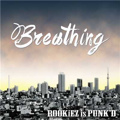 シングル/Breathing/ROOKiEZ is PUNK'D