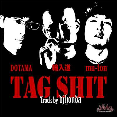 シングル/TAG SHIT (Track by dj honda)/輪入道×DOTAMA×mu-ton