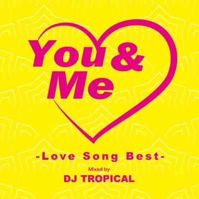You & Me -Love Song Best-/DJ TROPICAL