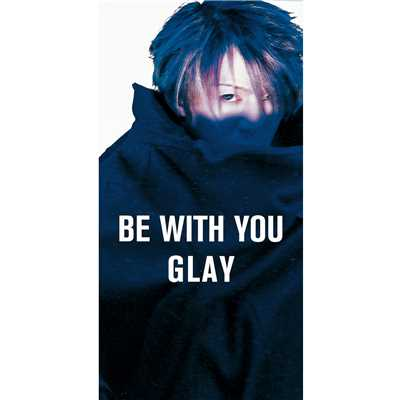 シングル/BE WITH YOU/GLAY