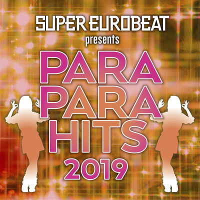 アルバム/SUPER EUROBEAT presents PARAPARA HITS 2019/Various Artists