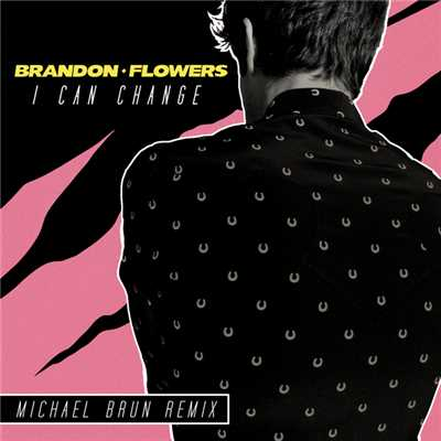 シングル/I Can Change (Michael Brun Remix)/Brandon Flowers