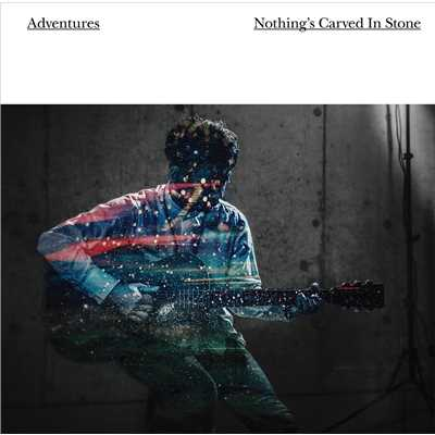 シングル/Adventures/Nothing's Carved In Stone