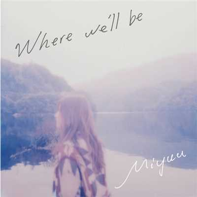 シングル/Where we'll be/Miyuu