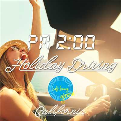 PM2:00, Holiday Driving, California 〜大人の週末ドライブBGM〜/Cafe lounge groove