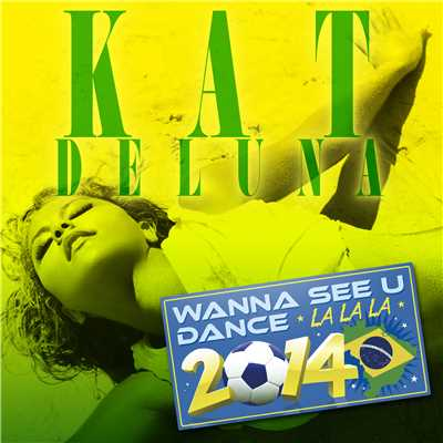 アルバム/Wanna See U Dance (La La La) 2014/Kat DeLuna