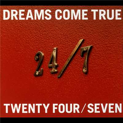 アルバム/24/7 -TWENTY FOUR/SEVEN-/DREAMS COME TRUE