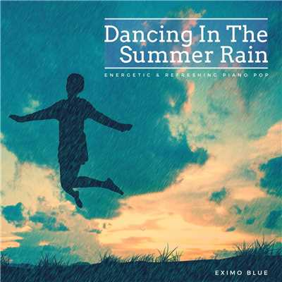 アルバム/Dancing In The Summer Rain - Energetic & Refreshing Piano Pop/Eximo Blue