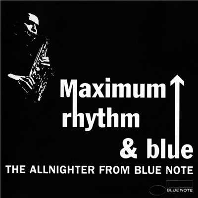 Maximum Rhythm & Blue: The Allnighter From Blue Note/Various Artists