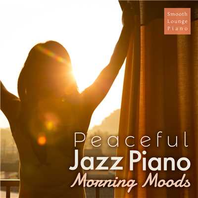 ハイレゾアルバム/Peaceful Jazz Piano - Morning Moods -/Smooth Lounge Piano