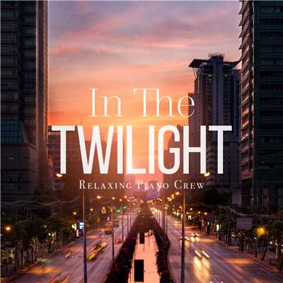 アルバム/In The Twilight/Relaxing Piano Crew