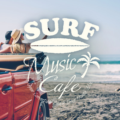アルバム/Surf Music Cafe 〜心地よい疾走感のBeach Drive House Mix〜/Cafe lounge resort