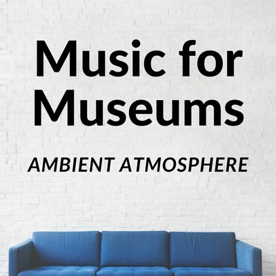 アルバム/Music For Museums: Ambient Atmosphere/Relaxing Piano Crew