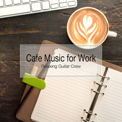 ハイレゾアルバム/Cafe Music for Work/Relaxing Guitar Crew