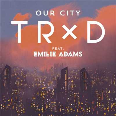 シングル/Our City (feat. Emilie Adams)/TRXD