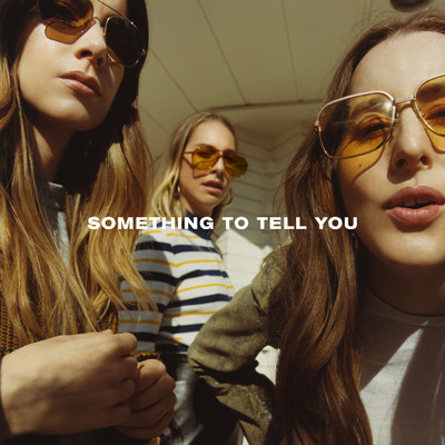 Something To Tell You/HAIM