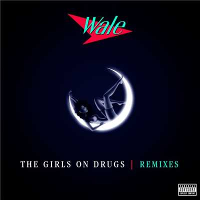 アルバム/The Girls On Drugs (Remixes EP)/Wale