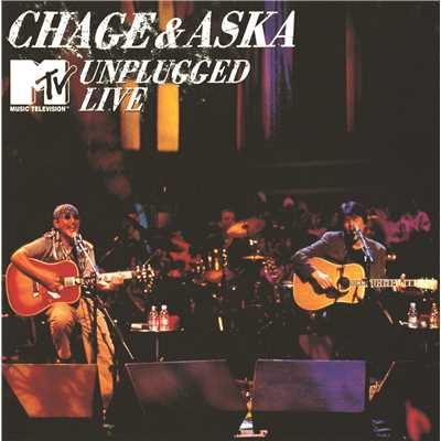 CHAGE&ASKA MTV UNPLUGGED LIVE/CHAGE and ASKA