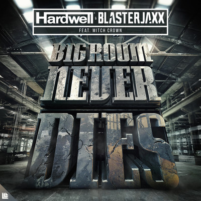シングル/Bigroom Never Dies(Extended Mix)/Hardwell & Blasterjaxx feat. Mitch Crown