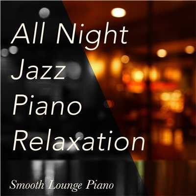 All Night Jazz Piano Relaxation/Smooth Lounge Piano