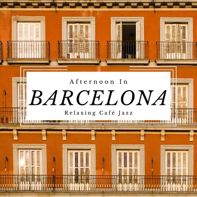 アルバム/Afternoon in Barcelona Relaxing Cafe Jazz/Relaxing Guitar Crew