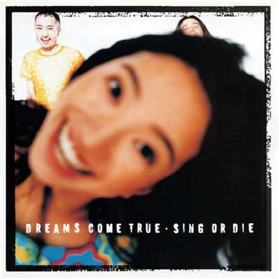 アルバム/SING OR DIE/DREAMS COME TRUE