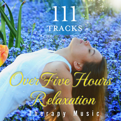 ハイレゾアルバム/111曲の5時間ヒーリング〜Relaxation Therapy Music for Massage, Spa, Meditation, Reiki, Yoga, Sleep and Study, New Age & Healing Nature Sounds〜/α Healing