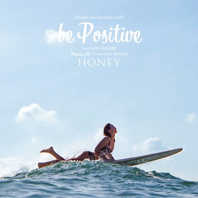 HONEY meets ISLAND CAFE - be Positive - mixed by DJ HASEBE/Various Artists