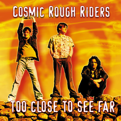 Too Close To See Far/Cosmic Rough Riders