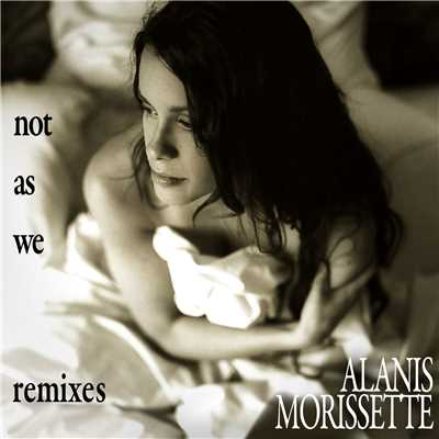 アルバム/Not As We Remix EP/Alanis Morissette