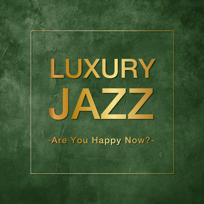 アルバム/Luxury Jazz -Are You Happy Now?-/Various Artists