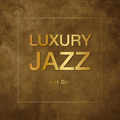 アルバム/Luxury Jazz -Let Go-/Various Artists