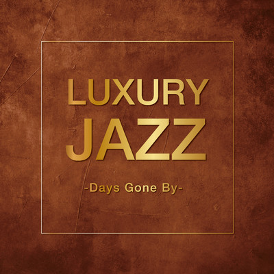 アルバム/Luxury Jazz -Days Gone By-/Various Artists