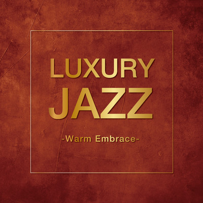 アルバム/Luxury Jazz -Warm Embrace-/Various Artists