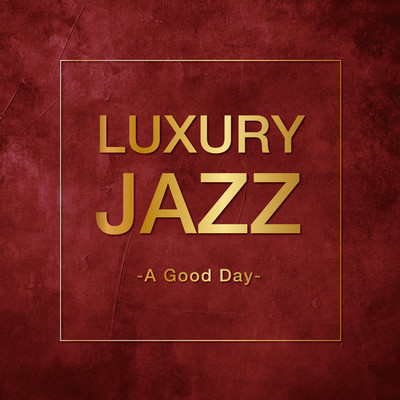 アルバム/Luxury Jazz -A Good Day-/Various Artists