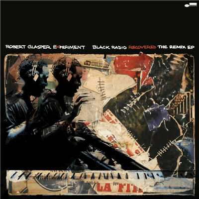 アルバム/Black Radio Recovered: The Remix EP/Robert Glasper