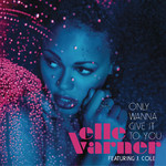 Only Wanna Give It To You/Elle Varner Featuring J. Cole