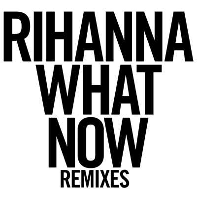 アルバム/What Now (Remixes)/Rihanna