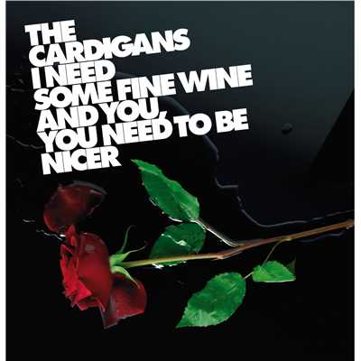 アルバム/I Need Some Fine Wine And You, You Need To Be Nicer/The Cardigans