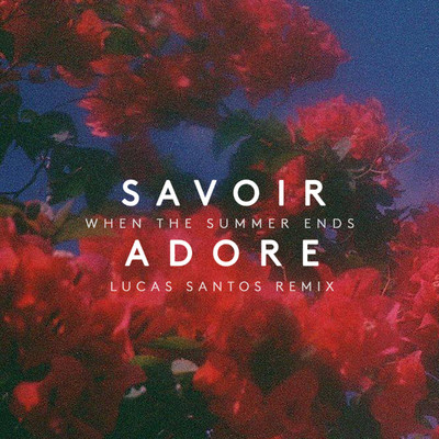 シングル/When the Summer Ends (Lucas Santos Remix)/Savoir Adore