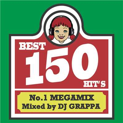 アルバム/BEST 150 HITS〜No.1 MEGAMIX〜 Vol.1/DJ GRAPPA