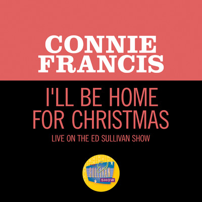 シングル/I'll Be Home For Christmas (Live On The Ed Sullivan Show, December 23, 1962)/Connie Francis