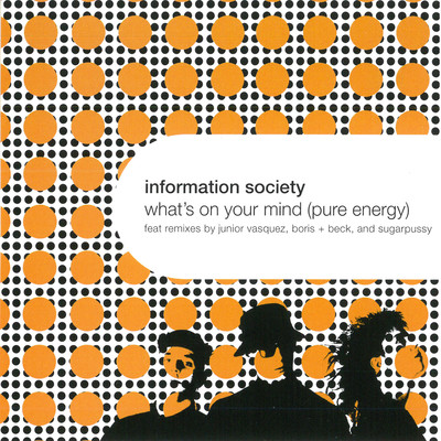 シングル/What's on Your Mind (Pure Energy) [Sugarpussy Psychic Funk Mix]/Information Society