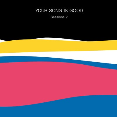 アルバム/Sessions 2/YOUR SONG IS GOOD