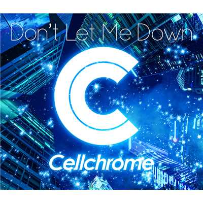 シングル/Don't Let Me Down/Cellchrome