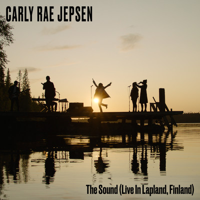 シングル/The Sound (Live In Lapland, Finland)/Carly Rae Jepsen
