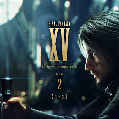 FINAL FANTASY XV Original Soundtrack Volume 2【1/2】/Various Artists