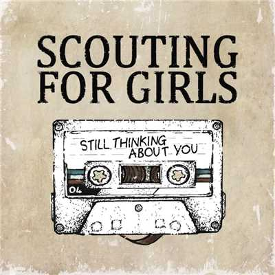 Still Thinking About You/Scouting For Girls