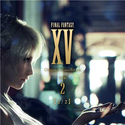ハイレゾアルバム/FINAL FANTASY XV Original Soundtrack Volume 2【2/2】/V.A.