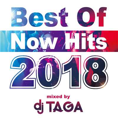 アルバム/Best Of Now Hits 2018 mixed by DJ TAGA/DJ TAGA